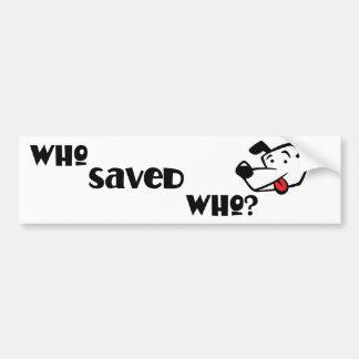 WHO SAVED WHO? BUMPER STICKER