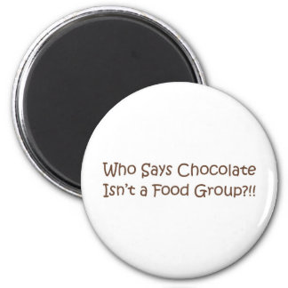 Who Says Chocolate Isn't a Foodgroup 2 Inch Round Magnet