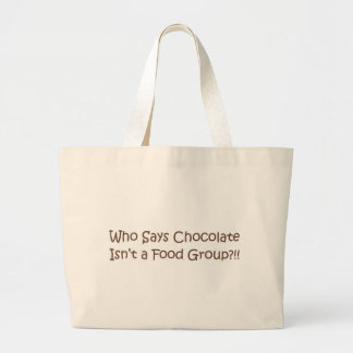 Who Says Chocolate Isn't a Foodgroup Large Tote Bag