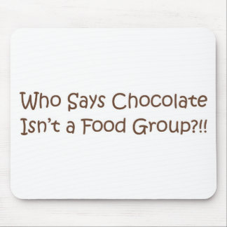 Who Says Chocolate Isn't a Foodgroup Mouse Pad
