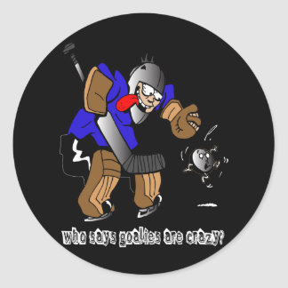Who Says Goalies Are Crazy? Classic Round Sticker