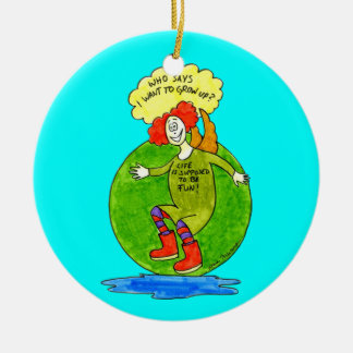 Who Says I Want to Grow Up Ceramic Ornament
