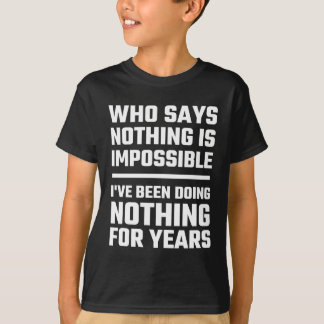 Who Says Nothing Is Impossible T-Shirt