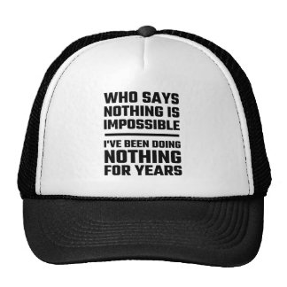 Who Says Nothing Is Impossible Trucker Hat