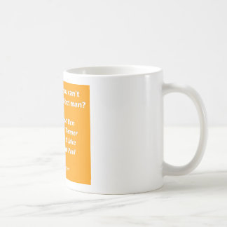 Who Says you can't have the perfect man Coffee Mug