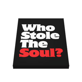 Who Stole The Soul? Canvas Print