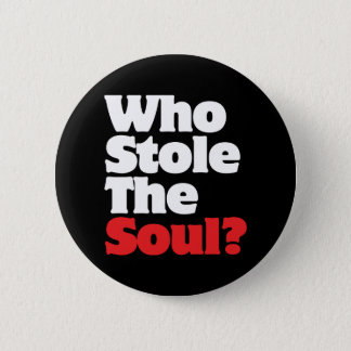 Who Stole The Soul? Pinback Button