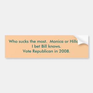 Who sucks the most.  Monica or Hillary?I bet Bi... Car Bumper Sticker