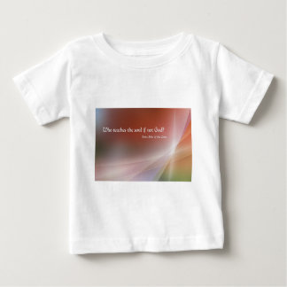 Who Teaches The Soul If Not God? Baby T-Shirt