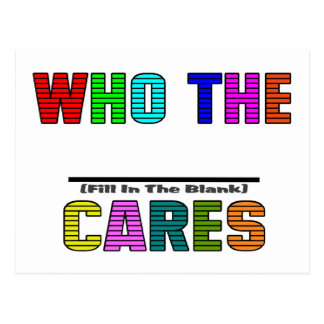 WHO THE (Fill In The Blank) CARES Postcard