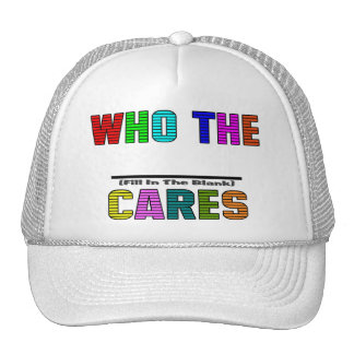 WHO THE (Fill In The Blank) CARES Trucker Hat