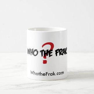 Who the Frak Coffee Cup Coffee Mug