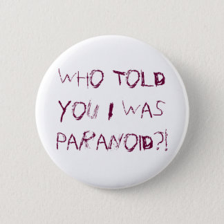 Who Told You I Was Paranoid?! Pinback Button