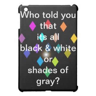 Who told you its all black & white or gray ipad iPad mini case