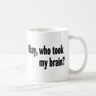 Who Took My Brain Coffee Mugs