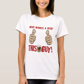 Who Wants a Beer? T-Shirt