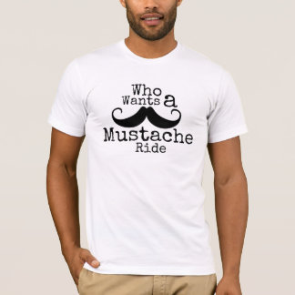 Who wants a mustache ride t shirt