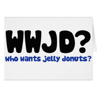 Who wants jelly donuts greeting cards