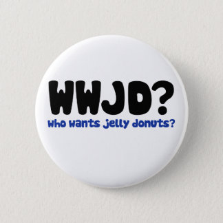 Who wants jelly donuts pinback button