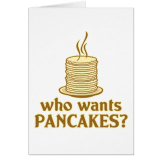 Who wants pancakes? greeting card