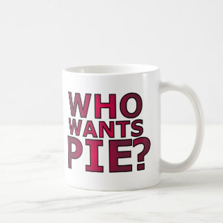 Who Wants Pie? Red Who Wants Pie Text Design. Coffee Mug