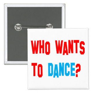 Who Wants To Dance? Pins