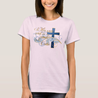 Who was and is and is to come T-Shirt