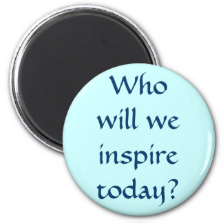 Who will we inspire today? 2 inch round magnet