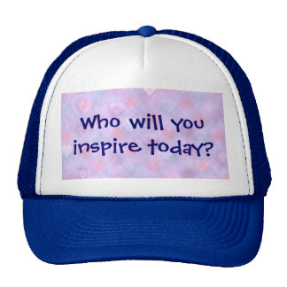 Who will you inspire today? Hat