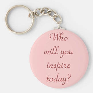 Who will you inspire today keychains