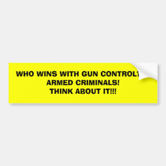 WHO WINS WITH GUN CONTROL???ARMED CRIMINALS!THI... BUMPER STICKER