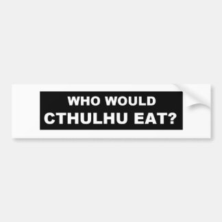 "Who Would Cthulhu Eat 11"" x 3"" Bumper Sticker"