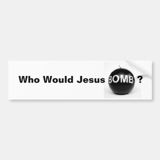 Who Would Jesus Bomb? Car Bumper Sticker
