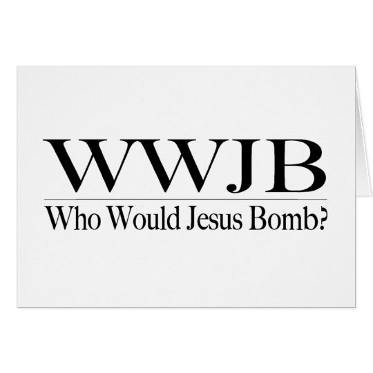 Who Would Jesus Bomb (Wwjb) Card