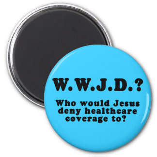 Who Would Jesus Deny HealthCare to? 2 Inch Round Magnet