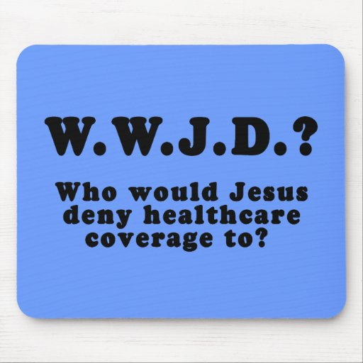 Who Would Jesus Deny HealthCare to? Mouse Pad