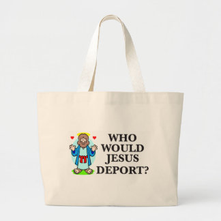 Who Would Jesus Deport? Tote Bags