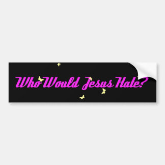Who Would Jesus Hate_2? Bumper Sticker