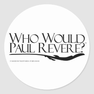 Who Would Paul Revere? Classic Round Sticker