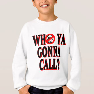 Who ya gonna call? sweatshirt