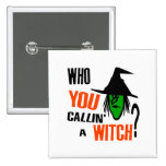 Who YOU Callin' A Witch? With Green Witch & Hat Pinback Button