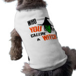 Who YOU Callin' A Witch? With Green Witch & Hat Doggie T Shirt