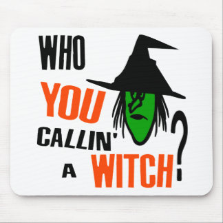 Who YOU Callin' A Witch? With Green Witch & Hat Mouse Pad