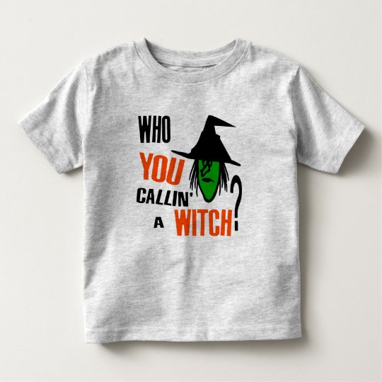 Who YOU Callin' A Witch? With Green Witch & Hat Toddler T-shirt