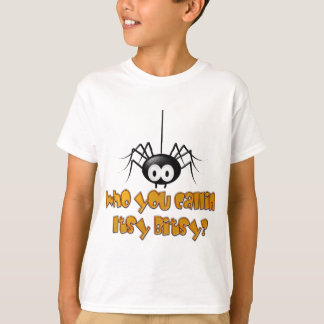 Who You Callin Itsy Bitsy Spider Design T-Shirt
