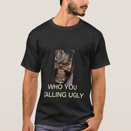 (who you calling ugly) T-Shirt