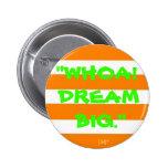 """""""Whoa! Dream Big."""" Button"""