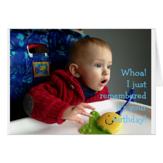 Whoa! I just remembered it's your birthday! Card
