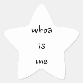 """""""whoa is me""""- choose model/size star sticker"""
