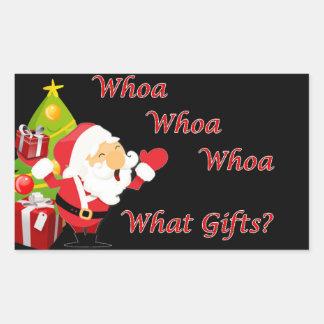 Whoa Whoa Whoa (Ho Ho Ho) What Gifts? Santa Rectangular Sticker